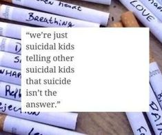 were just suicidal kids telling other suicidal kids that suicide isn't the answer. were hypocrites.