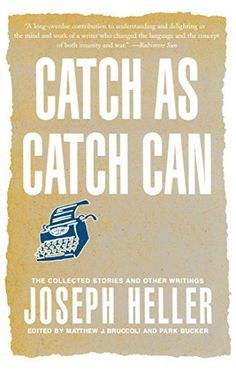 """Read """"Catch As Catch Can The Collected Stories and Other Writings"""" by Joseph Heller available from Rakuten Kobo. A collection of short stories and other miscellaneous writings by Joseph Heller, one of America's most influential and i. Joseph Heller, Change Language, Fiction And Nonfiction, Old Quotes, First Novel, Reading Lists, Short Stories, Literature, Writer"""