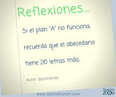 """#FelizFinDeSemana """"If plan """"A"""" does not work, just remember the alphabet has 25 more letters"""" #haveagreatweekend #consejo #advise #reflexión #reflection #inspiración #inspiration #español #spanish #aprenderespañol #learnspanish #zoom #languages #spanishzoom"""