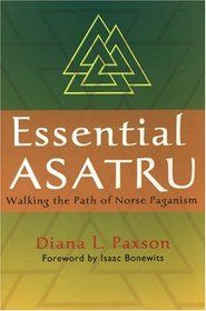 Essential Asatru Walking the Path of Norse Paganism  by Diana L. Paxson
