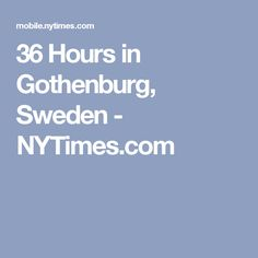 36 Hours in Gothenburg, Sweden - NYTimes.com