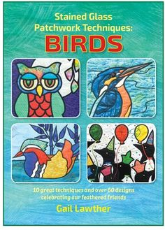 Birds in Stained Glass designed by Gail Lawther Gail shows you 10 different ways of creating a stained glass effect in fabric and thread.  Gail provides a selection of gorgeous projects using each technique including: how to create a basic stained glass patchwork design crazy creations using ribbons braids and beads working with fusible bias binding fused mosaic designs and striking silhouettes cute cutouts, bowls and brooches.  #books #inspiration #craft #handmade