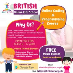 Do you want your kids learn and understand technical programming skills at an early age? Brit Star - Online Kids School is the right place for kids to explore & discover coding and programming course. Hurry Up! Book free demo classes and let your child learn English, Mathematics Geography and related subjects through online tutorial support. Web/ Mobile/ Games Development based Programs. Languages: Python, Ruby, JavaScript, PHP, HTML/ CSS, C#, JAVA, C++, Perl, Blockly, Scratch etc.