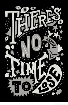 (There is) no time to lose / same as it's means it is