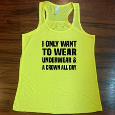 I only want to wear underwear & a crown all day shirt.  Cute workout tank!