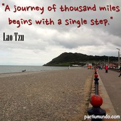 """""""Uma jornada de mil milhas deve começar com um único passo."""""""