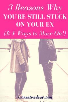 3 Reasons Why You're Still Stuck on Your Ex & 4 Ways to Move On- By Selina Almodovar - Christian Relationship Blogger - Christian Relationship Coach