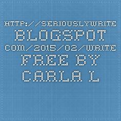 http://seriouslywrite.blogspot.com/2015/02/write-free-by-carla-laureano.html