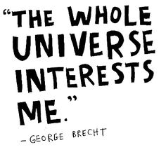 """The whole universe interests me"" - George Brecht"
