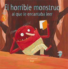"""Lili Chartrand / Rogé. """"El horrible monstruo al que le encantaba leer"""". Editorial Silabario (4 a 8 años)"""