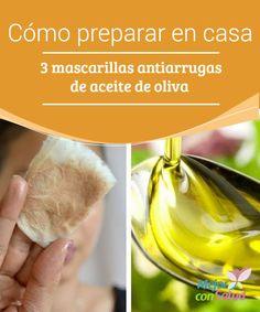 Cómo preparar en casa 3 mascarillas antiarrugas de aceite de oliva Para que las propiedades de estos tratamientos y mascarillas hagan efecto es mejor que las apliquemos por la noche, antes de ir a dormir. Es fundamental que seamos constantes
