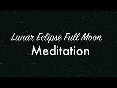 August 2017: Lunar Eclipse Full Moon Meditation