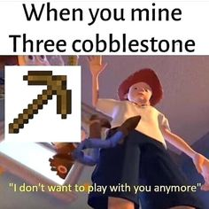"""When you mine Three cobblestone """"I don't want to play with you anymore"""" ' – iFunny :) - Mine Minecraft World Really Funny Memes, Stupid Funny Memes, Funny Relatable Memes, Haha Funny, Hilarious, Funny Stuff, Funny Gaming Memes, Funny Games, Rasengan Vs Chidori"""