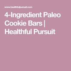 4-Ingredient Paleo Cookie Bars   Healthful Pursuit