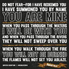 In 2014, Live out Isaiah 43:2: You are fearless because God's supernatural protection is with you.