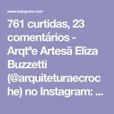"""761 curtidas, 23 comentários - Arqtªe Artesã Eliza Buzzetti (@arquiteturaecroche) no Instagram: """"Mais um ponto para vocês aprenderem.. Por @nazlldesign"""""""