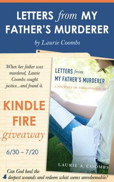 """Can God heal the deepest wounds and redeem what seems unredeemable? Laurie Coombs experiences God's transforming and redemptive power in her new book, """"Letters from My Father's Murderer."""" Celebrate with Laurie by entering her Kindle Fire giveaway. Click for details!"""