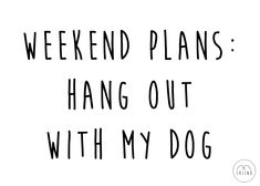 Weekend plans: hang out with my dog Cute Dog Quotes, Funny Quotes, Morning Quotes, Funny Morning, Weekend Quotes, Dog Rules, Thats The Way, Cute Creatures, Animal Quotes