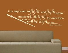 "Vinyl Wall Decal HARRY POTTER quote: ""It is Important to FIGHT and FIGHT and keep on Fighting, for only then can EViL be Kept at Bay,"" Albus Dumbledore quote with Elder Wand, wall decal: approximately 31-1/2"" x 10"", by ClassicDesignWallArt on Etsy, $32.00"