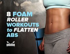 Using a foam roller strengthens your core faster, while burning more calories.