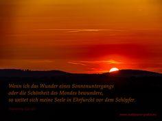 Wenn ich das Wunder einesSonnenuntergangs oder die Schönheit des Mondes bewundere, so weitet sich meine Seele in Ehrfurcht vor dem Schöpfer. Mahatma Gandhi    Zitat - Sonnenuntergang