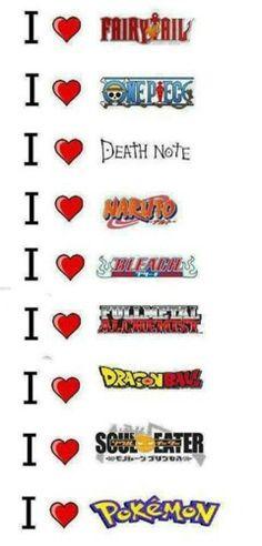 I love...Fairy Tail, One Piece, Death Note, Naruto, Bleach, Fullmetal Alchemist, Dragonball Z, Soul Eater, Pokemon, anime worlds, text; Otaku