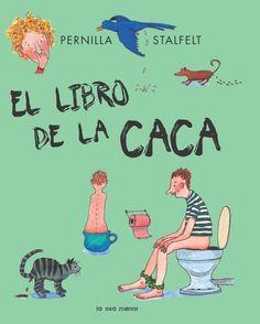 """Pernilla Stalfelt. """"El libro de la caca"""". Editorial Diagonal. (6 a 8 años). Está en la biblio. Pre Kindergarten, Childrens Books, Activities For Kids, Education, Reading, Prints, Fictional Characters, Salvador, Sony"""