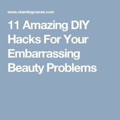 11 Amazing DIY Hacks For Your Embarrassing Beauty Problems