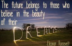 """""""The future belongs to those who believe in the beauty of their dreams.""""  - Eleanor Roosevelt ..... Click www.techniquesforastralprojection.com for ideas, tips, techniques and info on #AstralProjection and #LucidDreaming."""