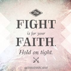 The fight is for your faith. Hold on tight. Give Me Jesus, Jesus Is Lord, Christine Caine, Gods Love, My Love, Because He Lives, He Is My Everything, God First, Gods Promises
