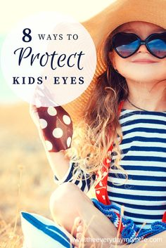 8 Ways To Protect Your Kids' Eyes. Don't put your sunglasses away because it's fall. Protect your kids eyes year round.