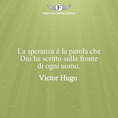 La speranza è la parola che Dio ha scritto sulla fronte di ogni uomo. - Victor Hugo #Speranza #Frasi #frasifamose #aforismi #citazioni #FervidaIspirazione Victor Hugo, Alba