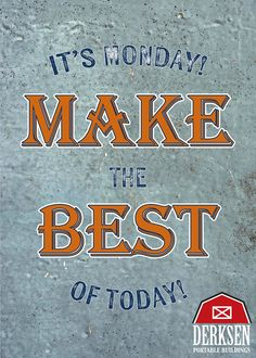 Motivational MONDAY!   We hope you had a GREAT weekend! If you visited one of our lots or dealers--THANK YOU! We love meeting with customers + making your #portablebuilding dreams a REALITY!  Cheers to an awesome work week ahead. // 3.20.17