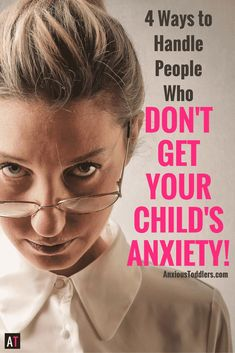 Are you surrounded by people who don't get your anxious child? This can be frustrating and tiring! Here are four ways to handle it.