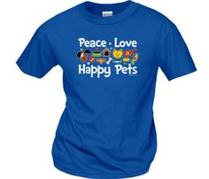 Peace Love Happy Pets T-Shirts | WorkPlacePro