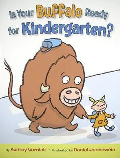 Is Your Buffalo Ready For Kindergarten? By Audrey Vernick, illustrated by Daniel Jennewein (Balzer & Bray, 2010)