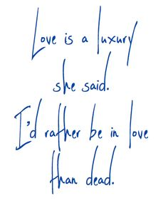 But not with her, oh god not with her. She's the type of girl that makes love hurt. -This Is The End ~ The Maine