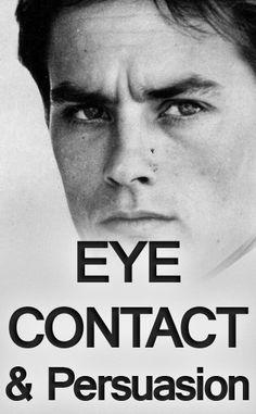 Effective Eye Contact | Persuasion Through A Man's Eyes | Persuasive Eye Contact (via @antoniocenteno)