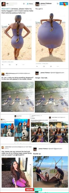 If you have not seen James Fridman's work you are missing out. He takes Photoshop requests from his fans and creates the hilarious edits to photos.