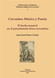 Cervantes : música y poesía : el hecho musical en el pensamiento lírico cervantino / Juan José Pastor Comín