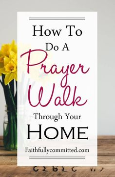 Saturate your home with prayer through regular prayer walks! How to do a prayer walk by praying Scripture over your home and family!