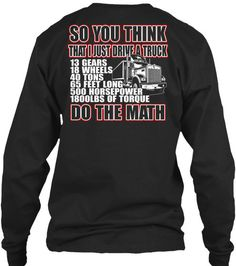 Trucker  So You Think That I Just Drive A Truck Gildan Long Sleeve Tee T-Shirt