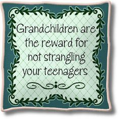 """Grandchildren are the reward for not strangling your teenagers."" Pillow by ashleyw Great Quotes, Me Quotes, Funny Quotes, Inspirational Quotes, Grandmother Quotes, Grandma And Grandpa, Grandma Sayings, Quotes About Grandchildren, Family Quotes"