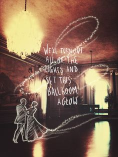We'll turn out all of the lights and set this ballroom aglow.