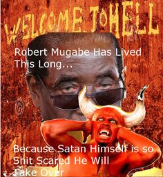 Robert Mugabe Has Lived This Long Because Satan Himself Is So Shit Scared He Will Take Over