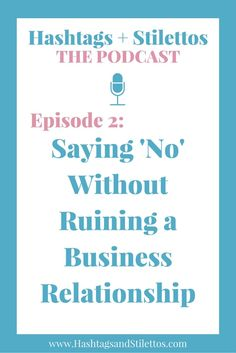 PODCAST: Saying 'No' Without Ruining a Business Relationship - Get tips on how to respectfully and professionally say 'No' to things without alienating or tarnishing a future relationship.