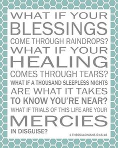 Trials, or blessings in disguise?  Teaching in disguise?  Strength in disguise?  Faith in disguise?