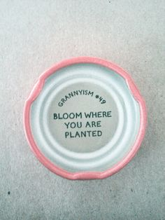 Bloom where you are planted!