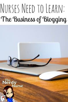 Nurses make great bloggers and I wish more would start blogs! Nurses Need to Learn the Business of Blogging