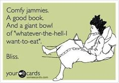 """Comfy jammies, a good book, and a giant bowl of """"whatever-the-hell-I-want-to-eat"""" = Bliss #bookishquotes #bookhumor"""